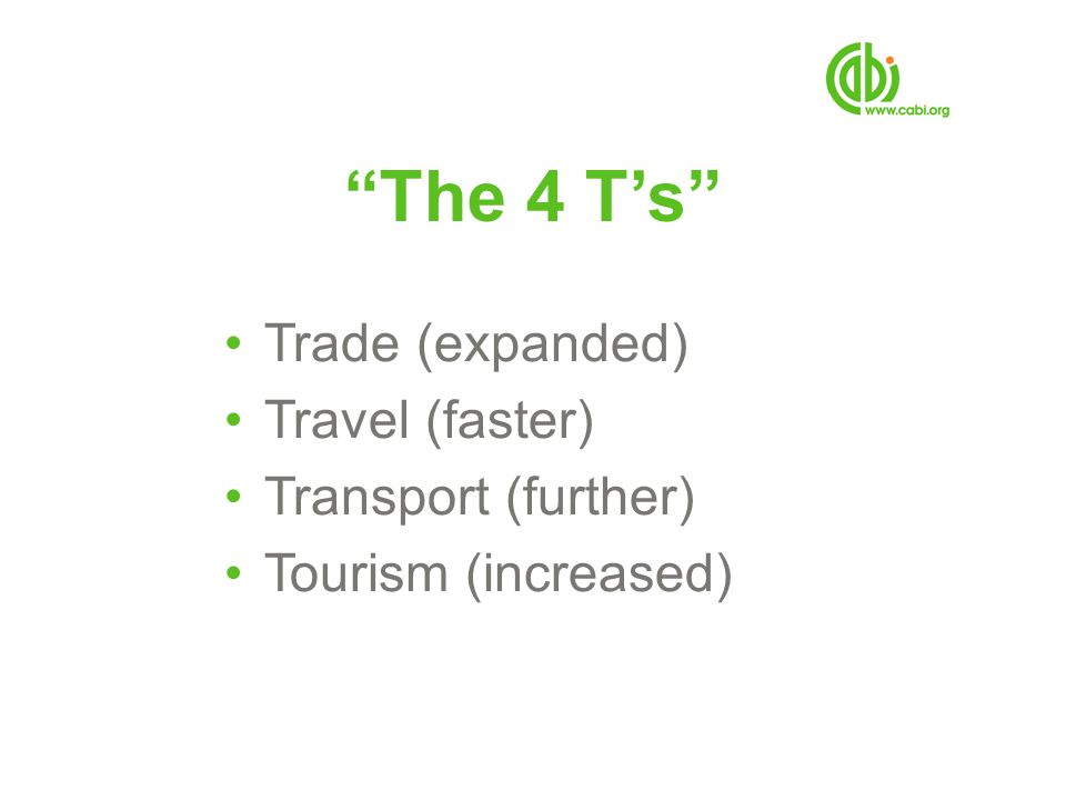 The 4 Ts Trade (expanded) Travel (faster) Transport (further) Tourism (increased)