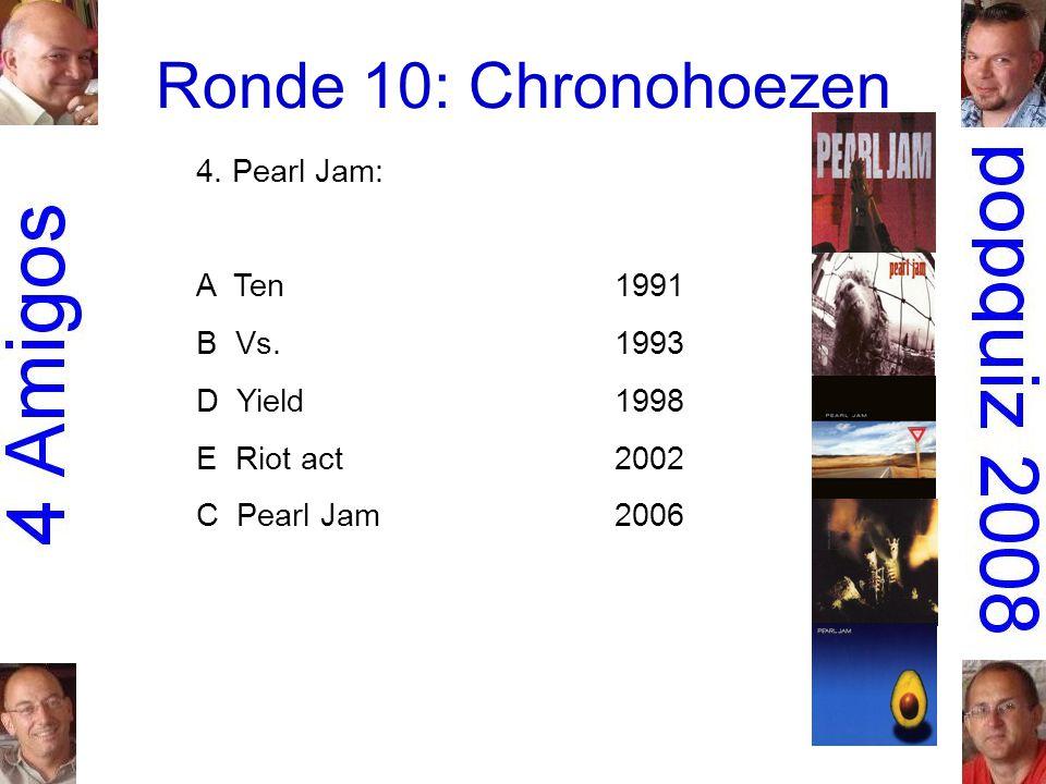 Ronde 10: Chronohoezen 4. Pearl Jam: A Ten1991 B Vs.1993 D Yield1998 E Riot act2002 C Pearl Jam2006