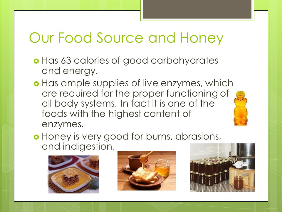 Our Food Source and Honey Has 63 calories of good carbohydrates and energy.