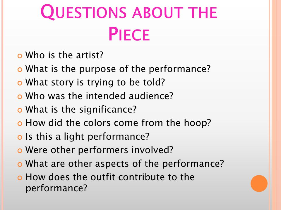 Q UESTIONS ABOUT THE P IECE Who is the artist. What is the purpose of the performance.