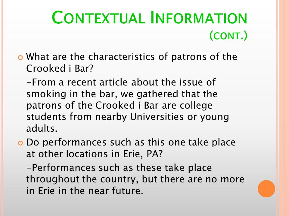 C ONTEXTUAL I NFORMATION ( CONT.) What are the characteristics of patrons of the Crooked i Bar.