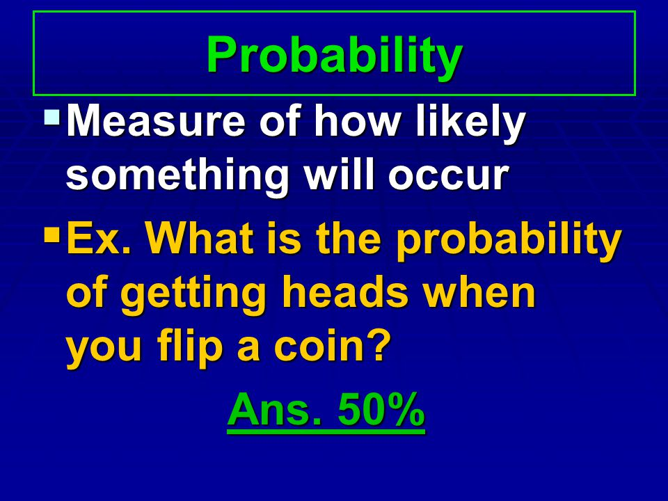Probability Measure of how likely something will occur Measure of how likely something will occur Ex. What is the probability of getting heads when yo