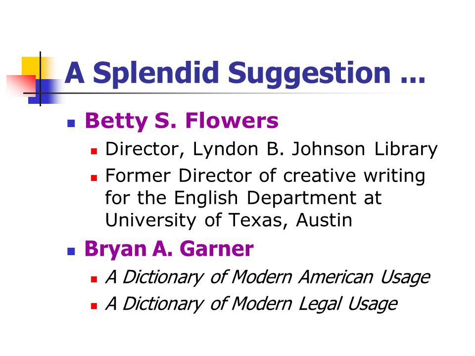 A Splendid Suggestion... Betty S. Flowers Director, Lyndon B. Johnson Library Former Director of creative writing for the English Department at Univer