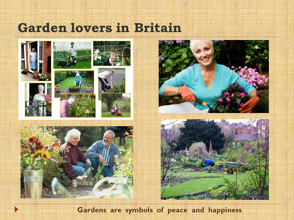 Garden lovers in Britain Gardens are symbols of peace and happiness
