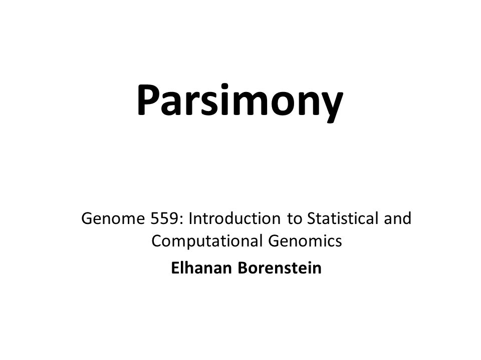 Parsimony Genome 559: Introduction to Statistical and Computational Genomics Elhanan Borenstein