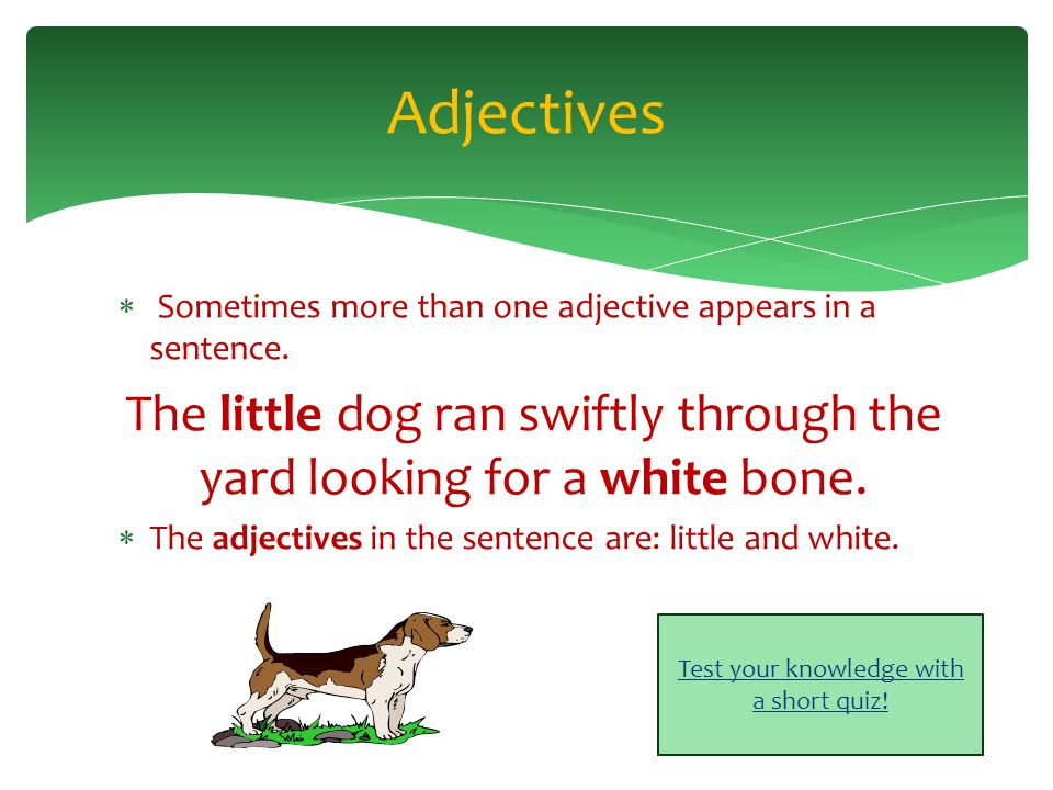 Adjectives Examples: yellow, green, huge, strong, soft, shy, tiny, or frustrated Non-examples: crayons, playing, write, skip, jump, swiftly, or person.