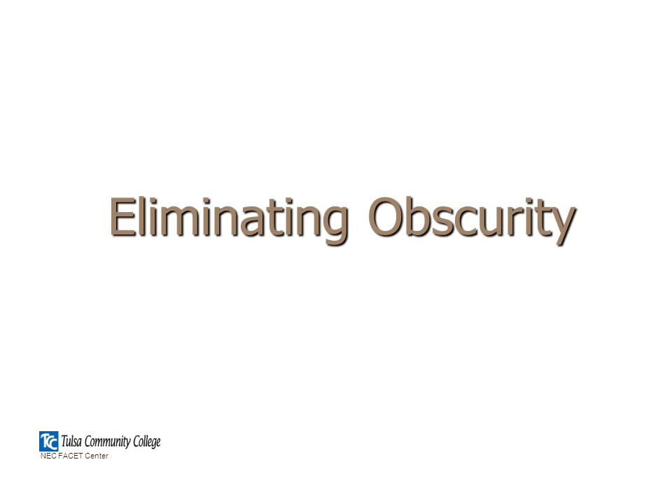 Eliminating Obscurity NEC FACET Center