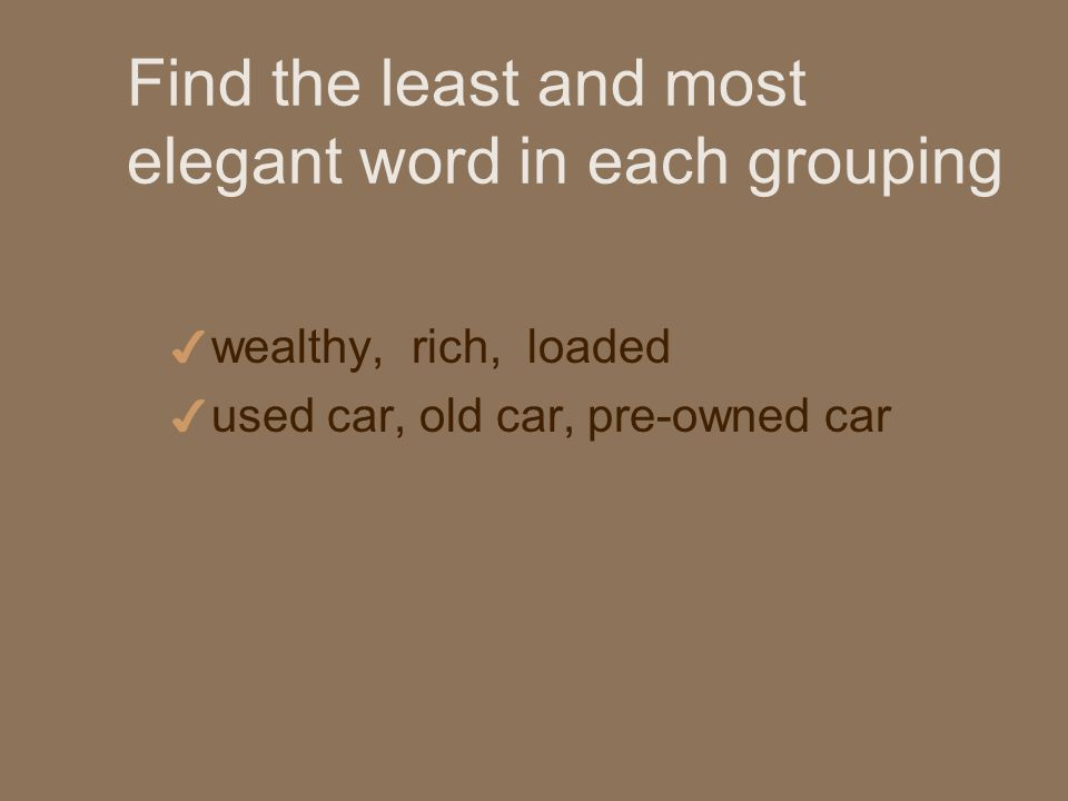 Find the least and most elegant word in each grouping 4 wealthy, rich, loaded 4 used car, old car, pre-owned car