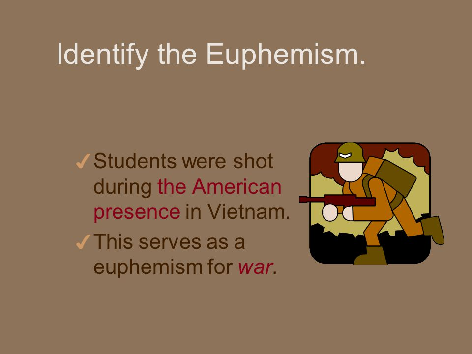 Identify the Euphemism. 4 Students were shot during the American presence in Vietnam.