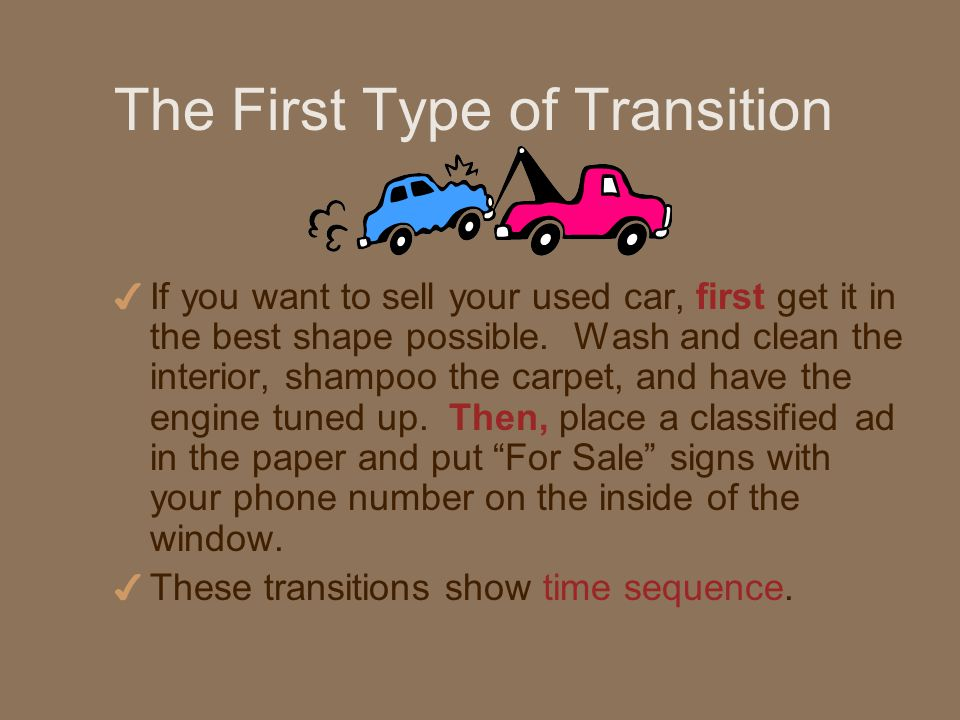 The First Type of Transition 4 If you want to sell your used car, first get it in the best shape possible.