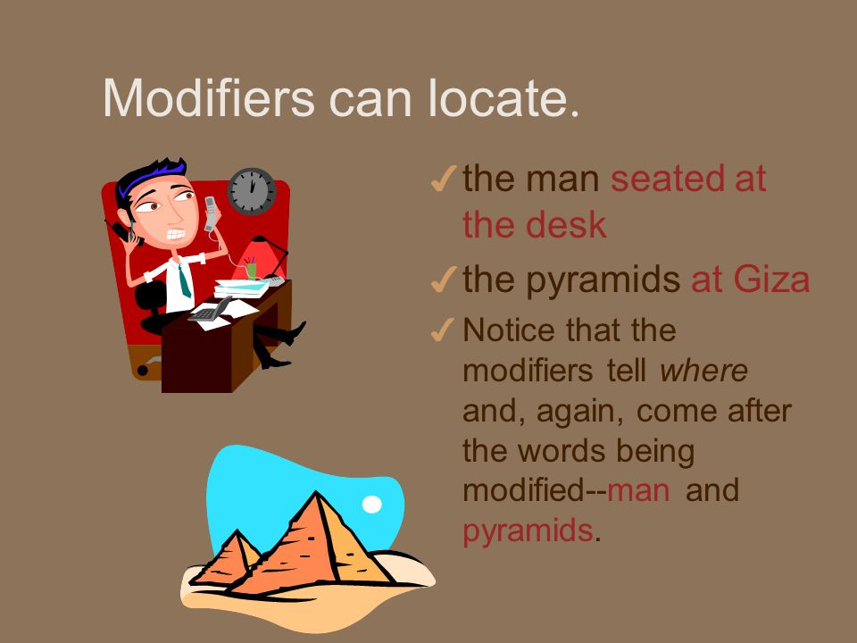 Modifiers can locate.