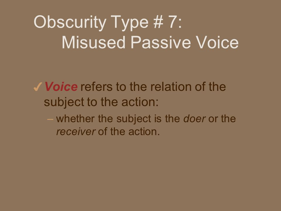 Obscurity Type # 7: Misused Passive Voice 4 Voice refers to the relation of the subject to the action: –whether the subject is the doer or the receiver of the action.
