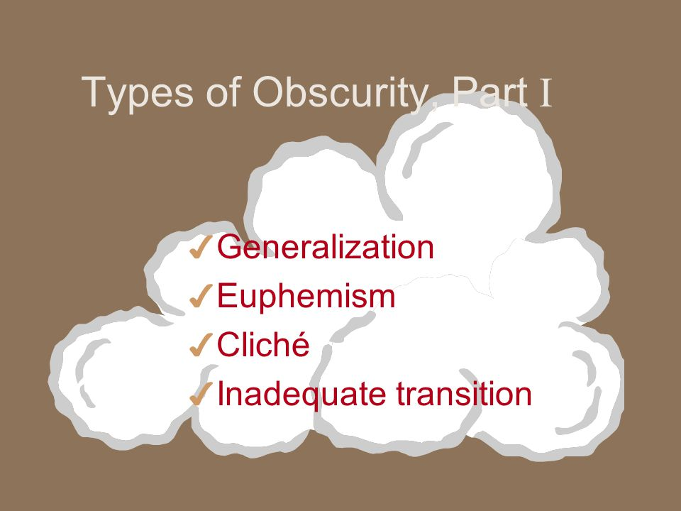 Obscurity Type # 1: Generalization 4 The term generalization refers to vague, imprecise word choice.