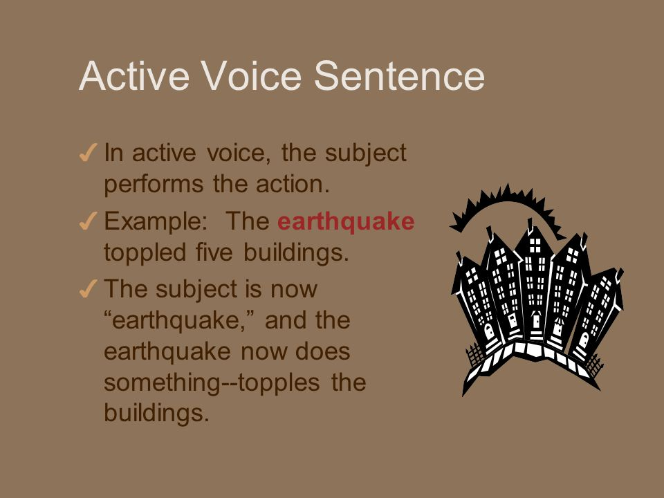 Active Voice Sentence 4 In active voice, the subject performs the action.