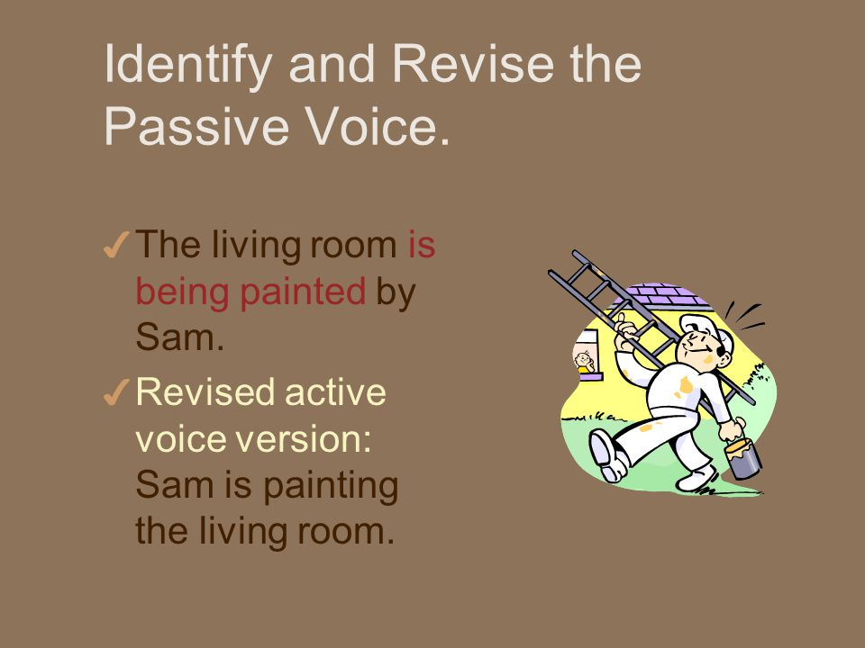 Identify and Revise the Passive Voice. 4 The living room is being painted by Sam.