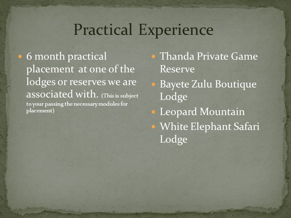 6 month practical placement at one of the lodges or reserves we are associated with.