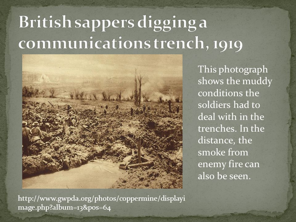 This photograph shows the muddy conditions the soldiers had to deal with in the trenches.
