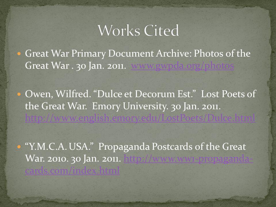Great War Primary Document Archive: Photos of the Great War. 30 Jan. 2011. www.gwpda.org/photoswww.gwpda.org/photos Owen, Wilfred. Dulce et Decorum Es
