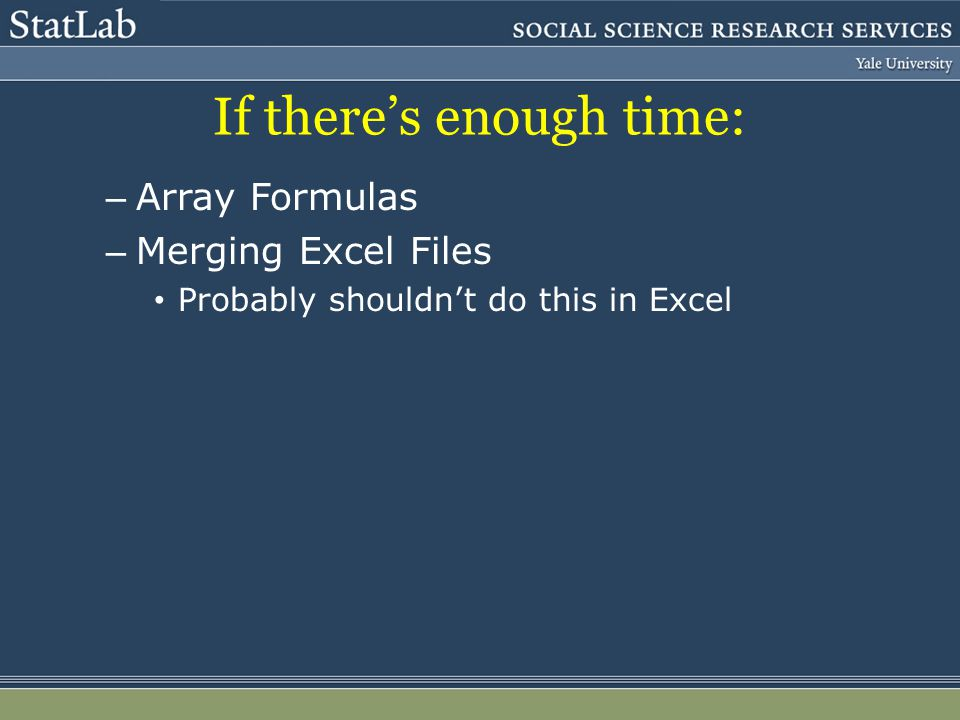If theres enough time: – Array Formulas – Merging Excel Files Probably shouldnt do this in Excel