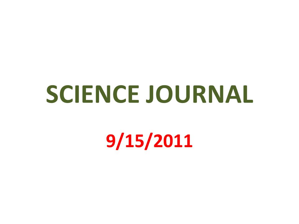 SCIENCE JOURNAL 9/15/2011