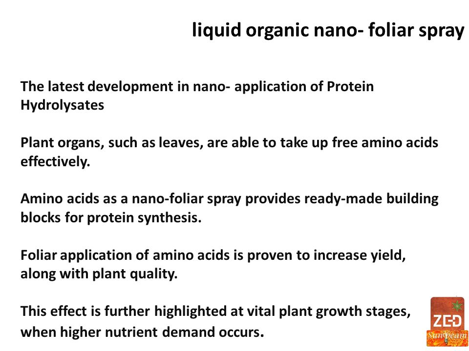 liquid organic nano- foliar spray The latest development in nano- application of Protein Hydrolysates Plant organs, such as leaves, are able to take