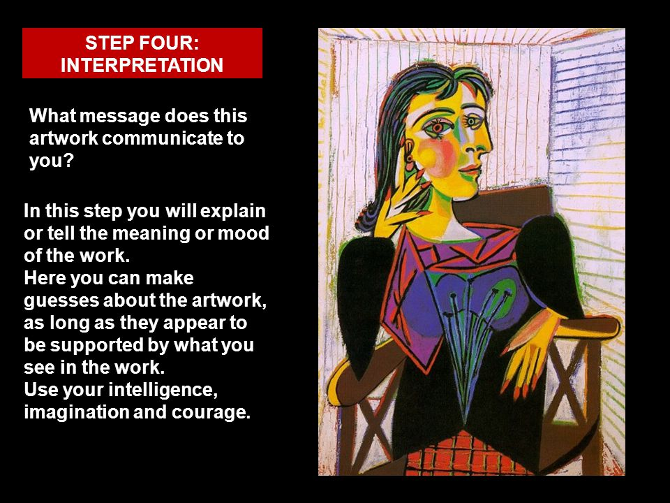 STEP FOUR: INTERPRETATION What message does this artwork communicate to you? In this step you will explain or tell the meaning or mood of the work. He
