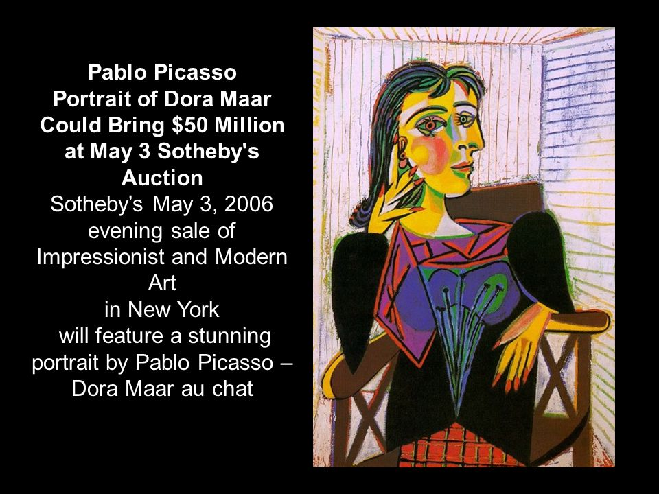 Pablo Picasso Portrait of Dora Maar Could Bring $50 Million at May 3 Sotheby's Auction Sothebys May 3, 2006 evening sale of Impressionist and Modern A