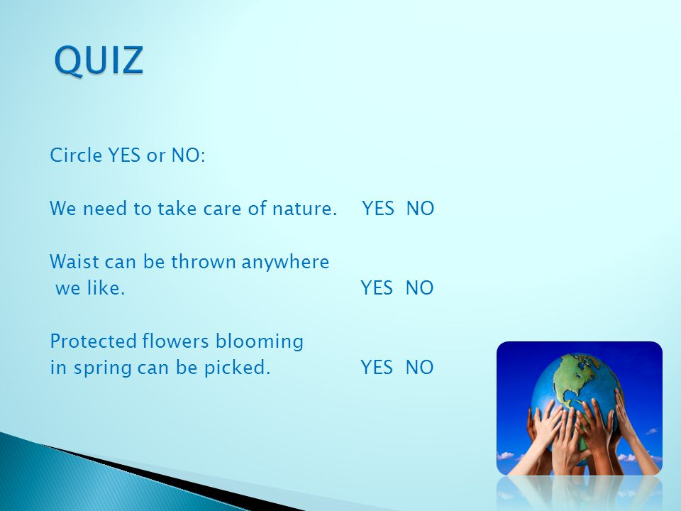 Circle YES or NO: We need to take care of nature. YES NO Waist can be thrown anywhere we like.