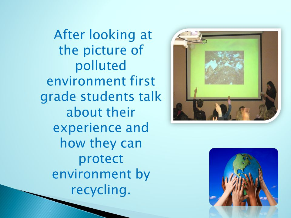 After looking at the picture of polluted environment first grade students talk about their experience and how they can protect environment by recycling.