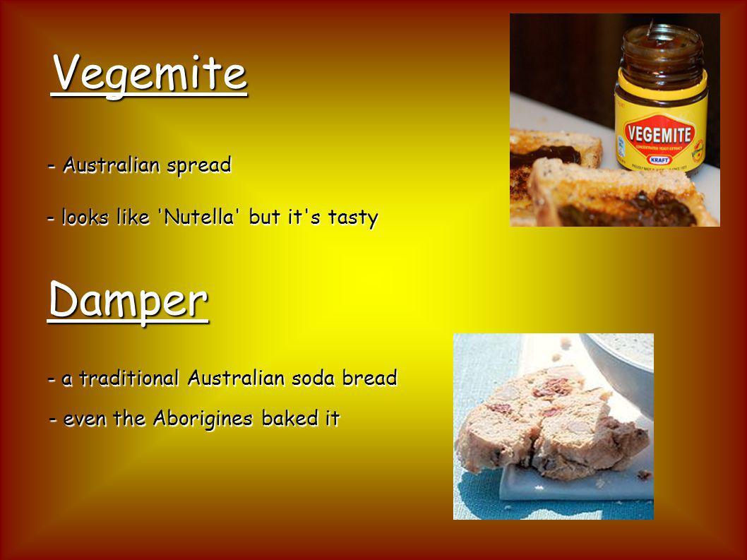 Vegemite - Australian spread - looks like Nutella but it s tasty Damper - even the Aborigines baked it - a traditional Australian soda bread