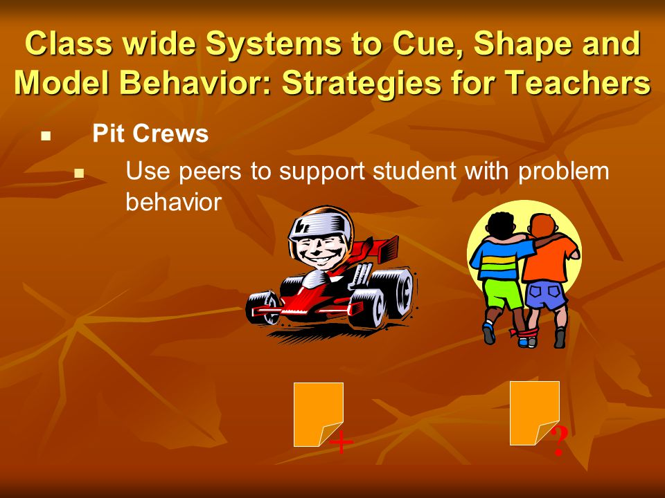 Class wide Systems to Cue, Shape and Model Behavior: Strategies for Teachers Team Basketball using Group Competition Team Basketball using Group Compe