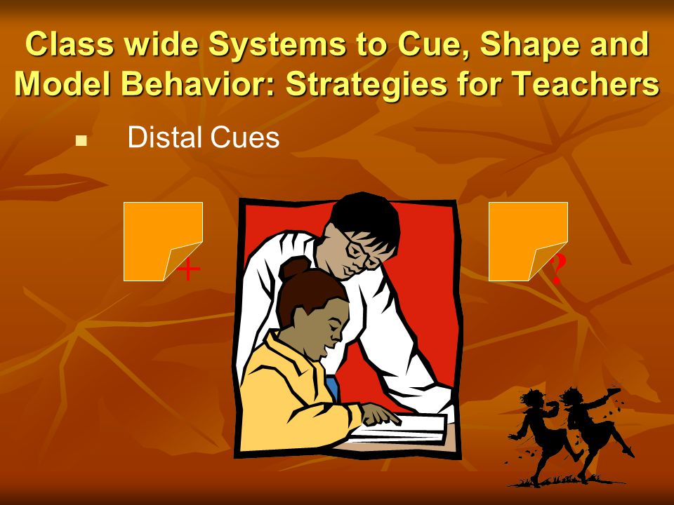 Class wide Systems to Cue, Shape and Model Behavior: Strategies for Teachers Pit Crews Use peers to support student with problem behavior +?