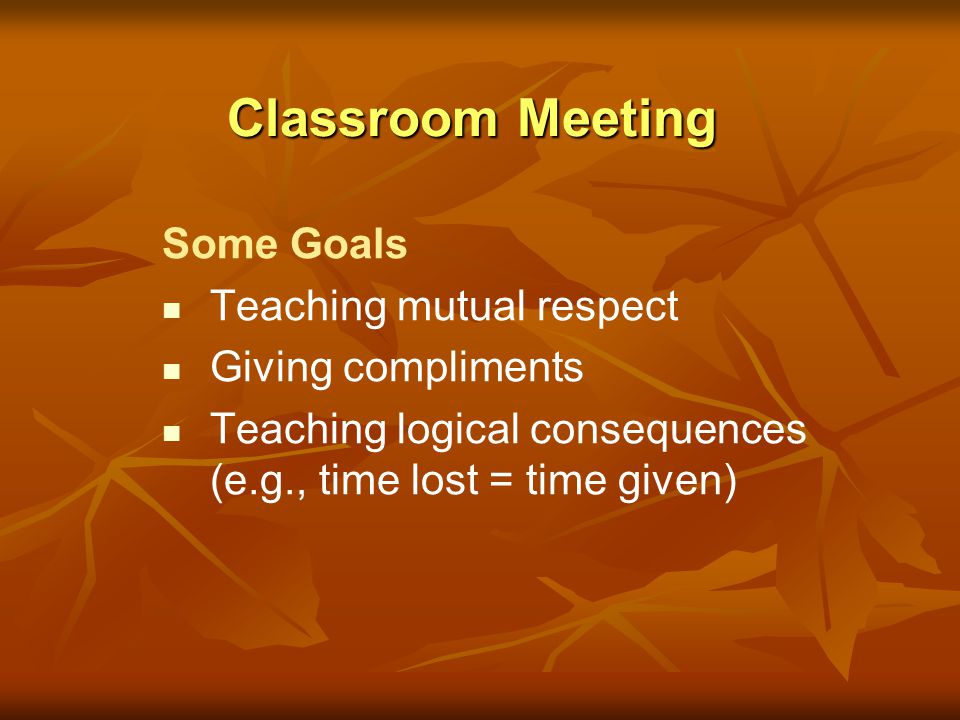 Classroom Meeting Model To use for shaping, modeling, and cueing For guidance on using Classroom Meeting Model, see: http://www.pent.ca.gov/05PosEnvIn