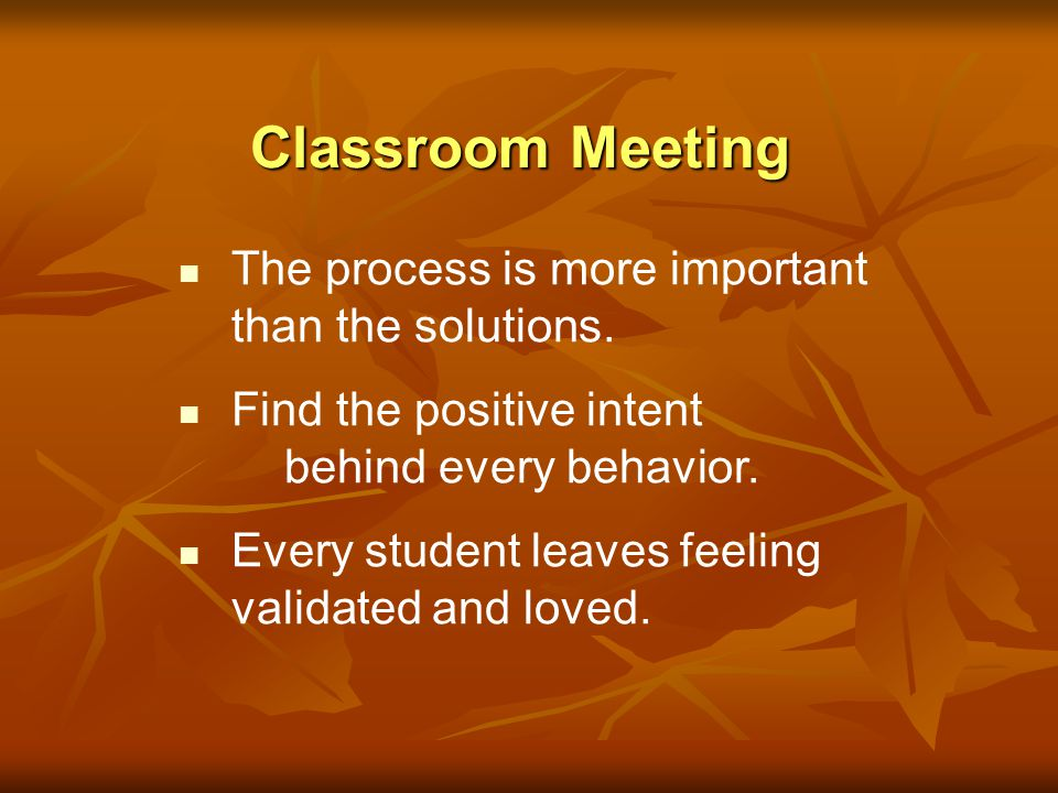 Classroom Meeting The How-Tos Use the agenda Use a cooling off period Meet in a circle Structure the meeting Use teacher skills