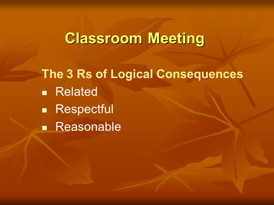 Classroom Meeting Teacher Skills Model courtesy statements Use open-ended questions Non-judgmental Do not censor agenda items