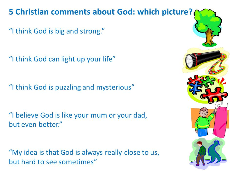 5 Christian comments about God: which picture? I think God is big and strong. I think God can light up your life I think God is puzzling and mysteriou