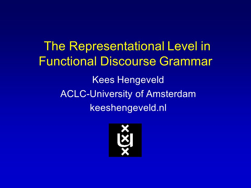 The Representational Level in Functional Discourse Grammar Kees Hengeveld ACLC-University of Amsterdam keeshengeveld.nl