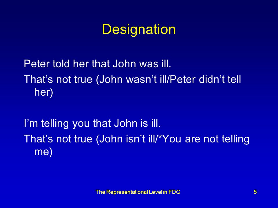 The Representational Level in FDG5 Designation Peter told her that John was ill.