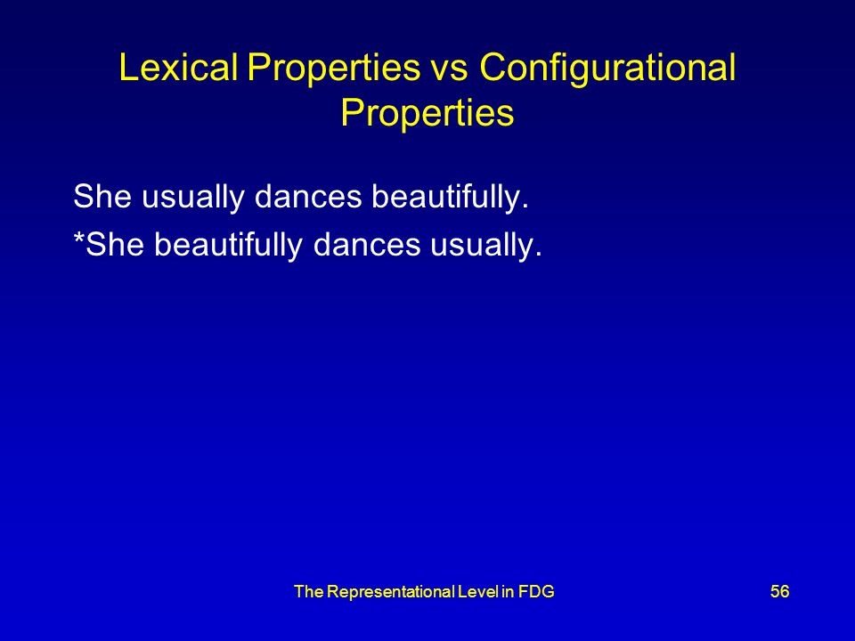 The Representational Level in FDG56 Lexical Properties vs Configurational Properties She usually dances beautifully.