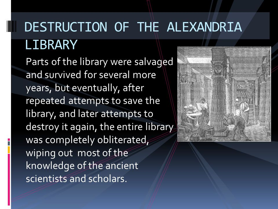 Parts of the library were salvaged and survived for several more years, but eventually, after repeated attempts to save the library, and later attempt