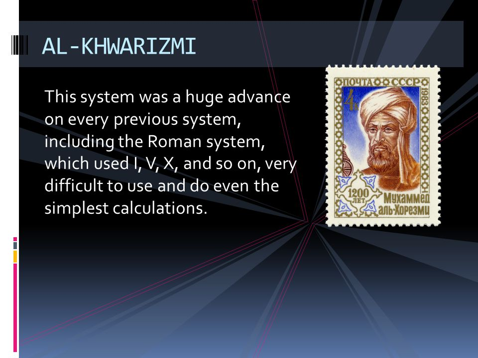 This system was a huge advance on every previous system, including the Roman system, which used I, V, X, and so on, very difficult to use and do even