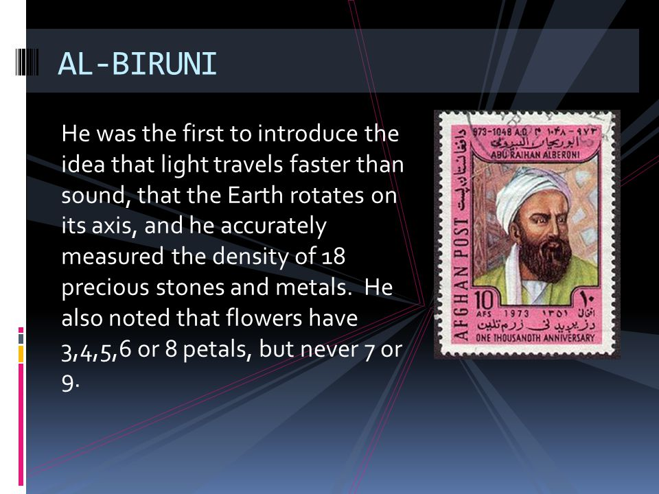 He was the first to introduce the idea that light travels faster than sound, that the Earth rotates on its axis, and he accurately measured the densit