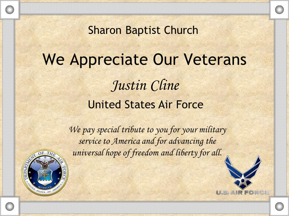 We Appreciate Our Veterans Justin Cline We pay special tribute to you for your military service to America and for advancing the universal hope of freedom and liberty for all.