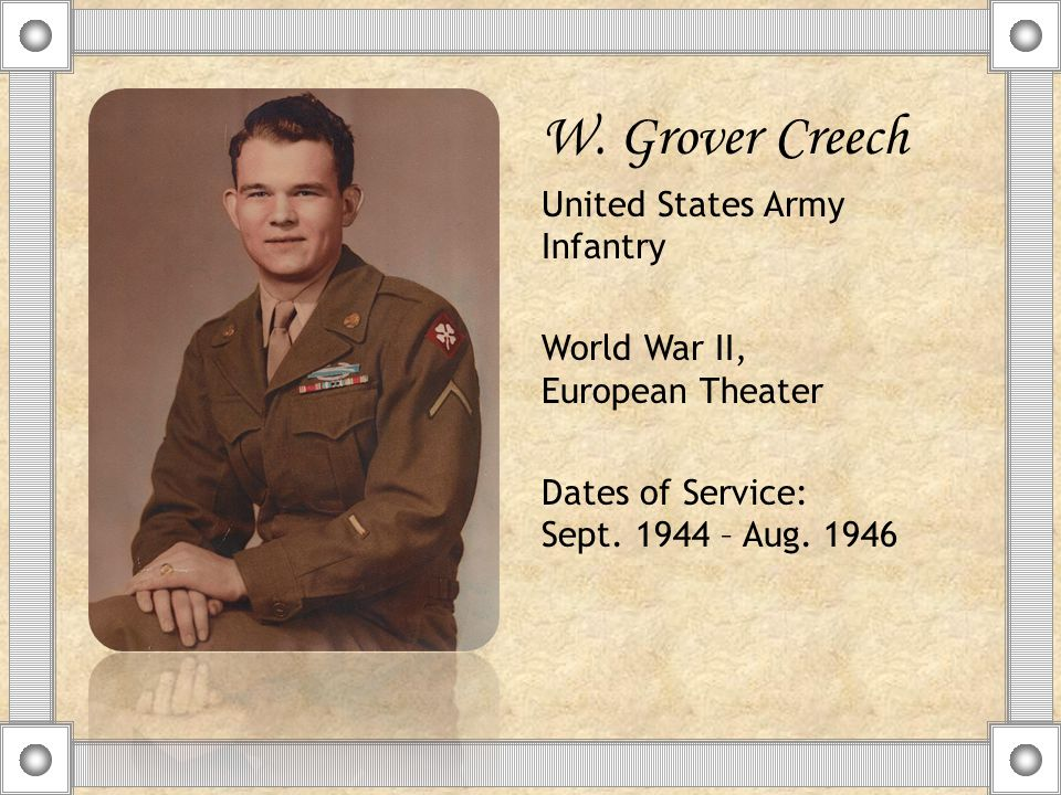 W. Grover Creech United States Army Infantry World War II, European Theater Dates of Service: Sept.