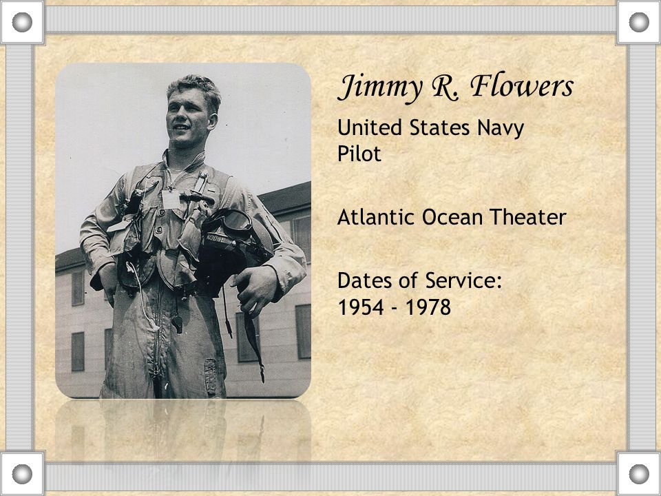 Jimmy R. Flowers United States Navy Pilot Atlantic Ocean Theater Dates of Service: 1954 - 1978