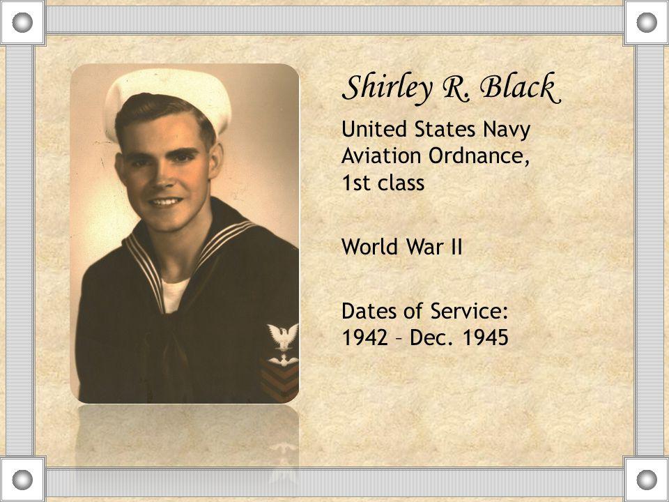 Shirley R. Black United States Navy Aviation Ordnance, 1st class World War II Dates of Service: 1942 – Dec. 1945