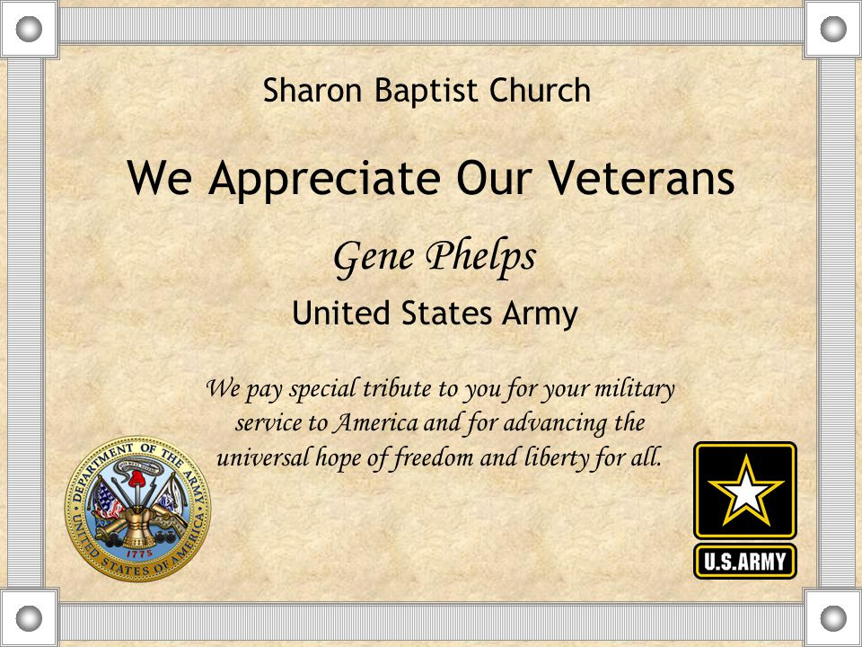 We Appreciate Our Veterans Gene Phelps We pay special tribute to you for your military service to America and for advancing the universal hope of freedom and liberty for all.