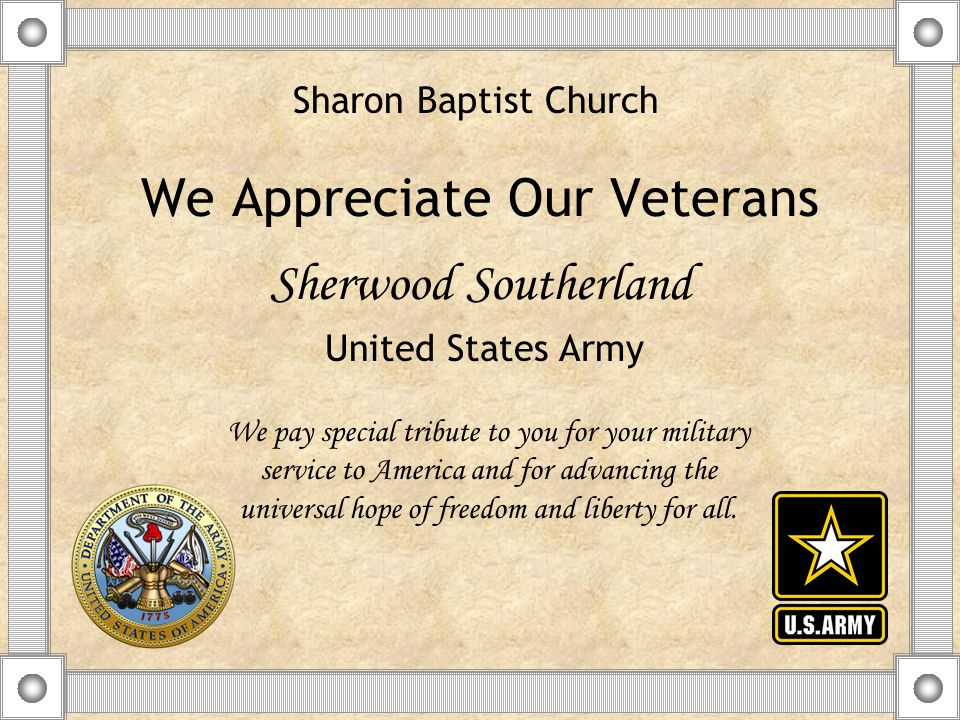 We Appreciate Our Veterans Sherwood Southerland We pay special tribute to you for your military service to America and for advancing the universal hope of freedom and liberty for all.