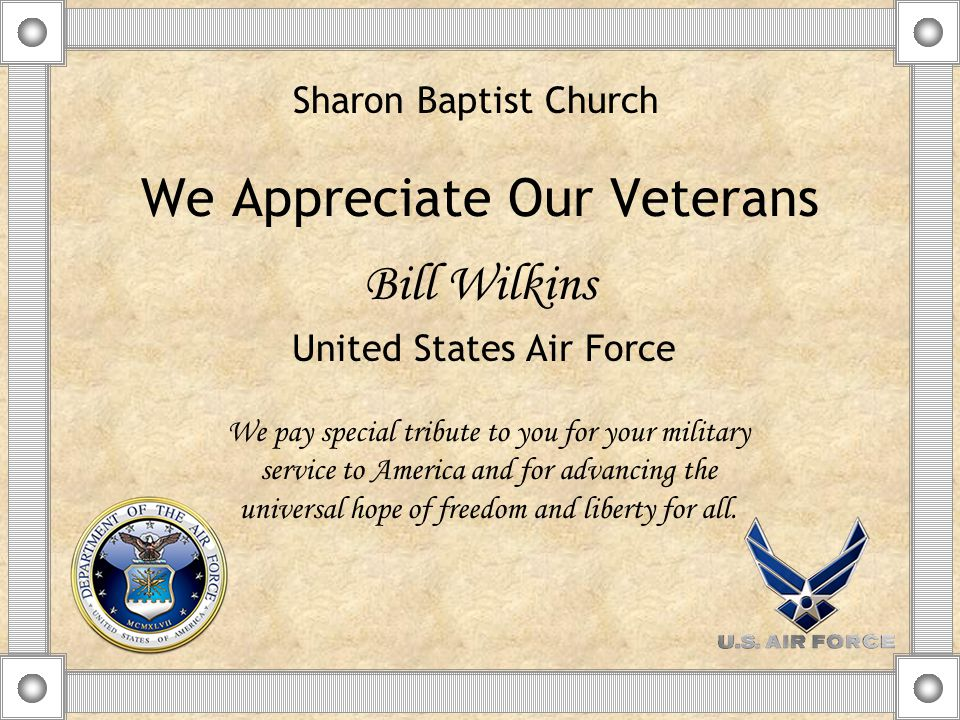 We Appreciate Our Veterans Bill Wilkins We pay special tribute to you for your military service to America and for advancing the universal hope of freedom and liberty for all.