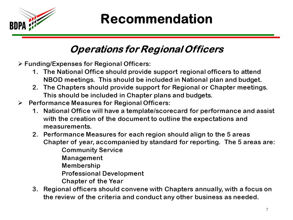 Recommendation 7 Operations for Regional Officers Funding/Expenses for Regional Officers: 1.The National Office should provide support regional officers to attend NBOD meetings.